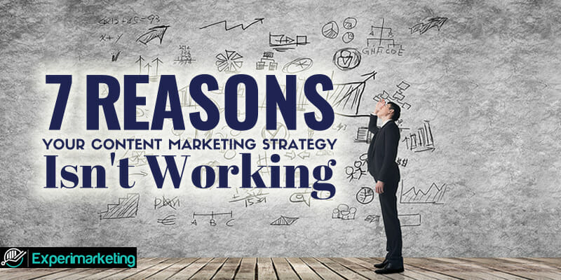7 Reasons Your Content Marketing Strategy Isn't Working